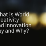 What is World Creativity and Innovation Day and Why