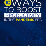10 Ways to Boost Productivity in the Pandemic Era