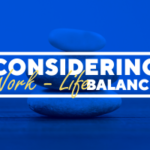 Considering Work-Life Balance