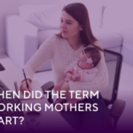 """History of the Term """"Working-Mothers"""""""