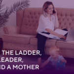 Up the Ladder, a Leader, and a Mother